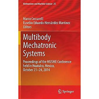 Multibody Mechatronic Systems  Proceedings of the MUSME Conference held in Huatulco Mexico October 2124 2014 by Ceccarelli & Marco