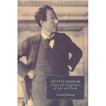 Gustav Mahler Songs and Symphonies of Life and Death. Interpretations and Annotations by Mitchell & Donald