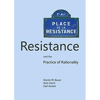 Resistance and the Practice of Rationality by Martin W. Bauer & Rom Harre & Carl Jensen