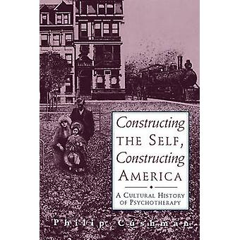 Constructing the Self - Constructing America - A Cultural History of P