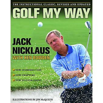 Golf My Way - The Instructional Classic by Jack Nicklaus - Ken Bowden