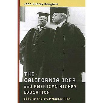 The California Idea and American Higher Education - 1850 to the 1960 M