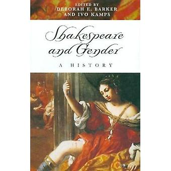 Shakespeare and Gender - A History by Deborah E. Barker - Ivo Kamps -