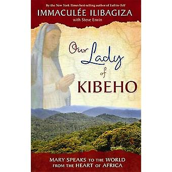 Our Lady of Kibeho - Mary Speaks to the World from the Heart of Africa