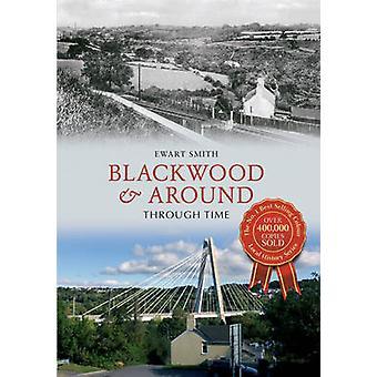 Blackwood & Around Through Time by Ewart B. Smith - 9781445633084 Book