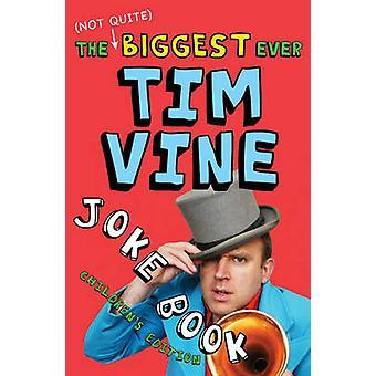 The (not Quite) Biggest Ever Tim Vine Joke Book - Children's Edition b