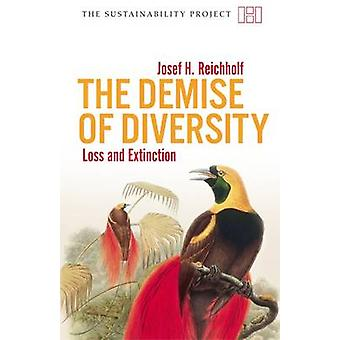 The Demise of Diversity - Loss and Extinction by Josef H. Reichholf -