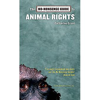 The No-nonsense Guide to Animal Rights by Catharine Grant - 978190445
