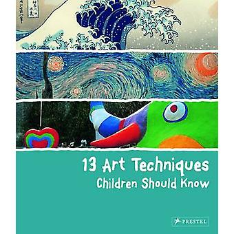 13 Art Techniques Children Should Know by Angela Wenzel - 97837913713