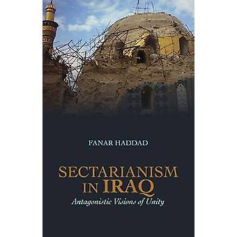 Sekterism i Irak - antagonistiska visioner av Unity av Fanar Haddad-