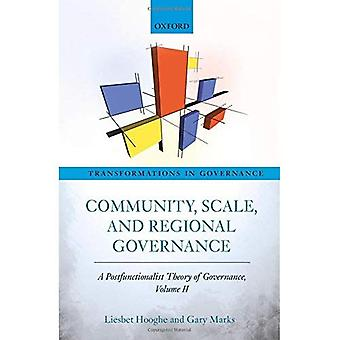 Community, Scale, and Regional Governance: A Postfunctionalist Theory of Governance, Volume II: 2 (Transformations...
