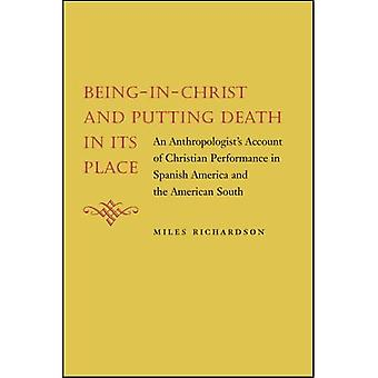 Being-In-Christ and Putting Death in Its Place: An Anthropologist's Account of Christian Performance in Spanish...