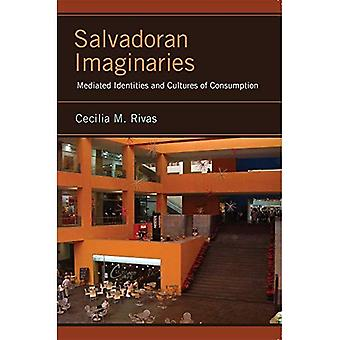 Salvadoran Imaginaries: Mediated Identities and Cultures of Consumption (Latinidad: Transnational Cultures in...