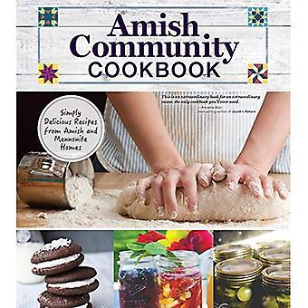 Amish Gemeenschap kookboek: Gewoon heerlijke recepten uit de Amish en Doopsgezinde huizen