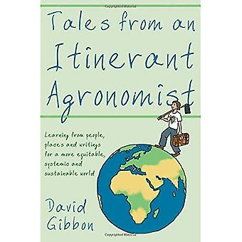 Tales from an Itinerant Agronomist: Learning from people, places and writings � for a more equitable, systemic and sustainable world