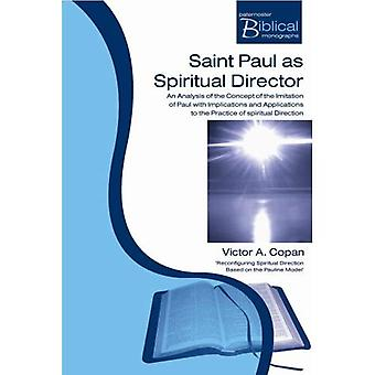 Saint Paul as Spiritual Director: An Analysis of the Concept of the Imitation of Paul with Implications and Applications to the Practice of Spiritual ... Biblical and Theological Monographs)
