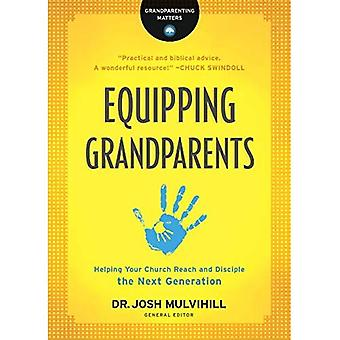 Equipping Grandparents: Helping Your Church Reach and Disciple the Next Generation (Grandparenting Matters)