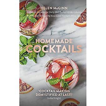 Homemade Cocktails: The essential guide to making great cocktails, infusions, syrups, shrubs and more