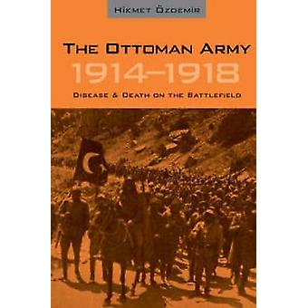The Ottoman Army - 1914-1918 - Disease and Death on the Battlefield by
