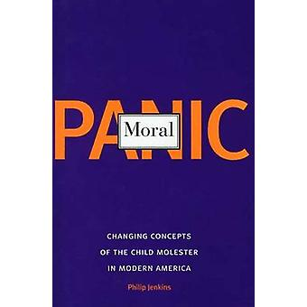 Moral Panic Changing Concepts of the Child Molester in Modern America by Jenkins & Philip