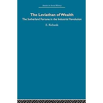The Leviathan of Wealth  The Sutherland fortune in the industrial revolution by Richards & Eric