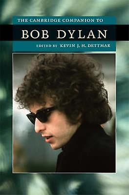 The Cambridge Companion to Bob Dylan by Dettmar & Kevin J. H.