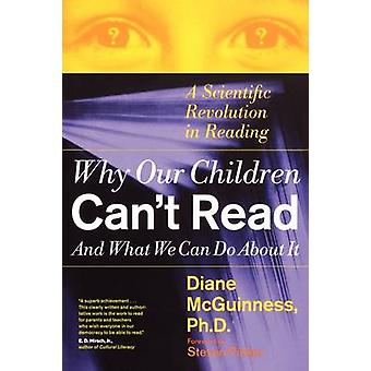 Why Our Children Cant Read and What We Can Do about It A Scientific Revolution in Reading by McGuinness & Diane