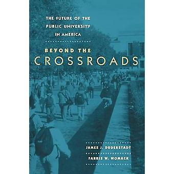 The Future of the Public University in America Beyond the Crossroads by Womack & Farris W.