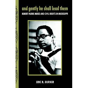And gently he shall lead them Robert Parris Moses and civil rights in Mississippi by Burner