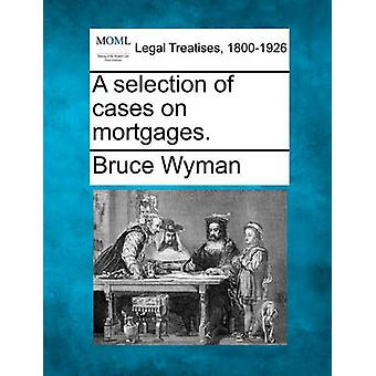 A selection of cases on mortgages. by Wyman & Bruce