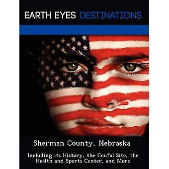 Sherman County Nebraska Including its History the Coufal Site the Health and Sports Center and More by Knight & Dave