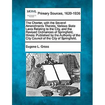 Charter med flere endringer, ulike statlige lover relatert til byen og revidert ordinanser Springfield Illinois publisert av myndighet av byrådet på Ci av brutto & Eugene L.