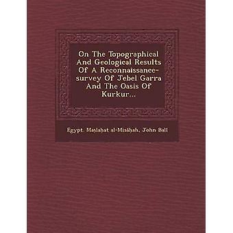 Sui risultati topografici e geologici di un Reconnaissancesurvey di Jebel Garra e l'oasi di Kurkur... da alMisah & Egitto. Malaat