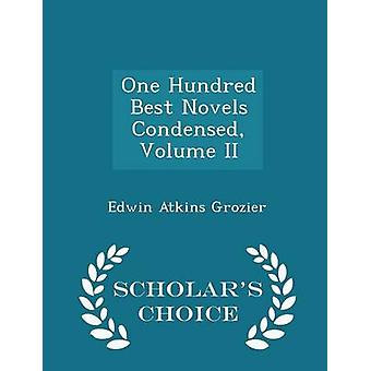 One Hundred Best Novels Condensed Volume II  Scholars Choice Edition by Grozier & Edwin Atkins