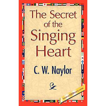 The Secret of the Singing Heart by Naylor & C. W.
