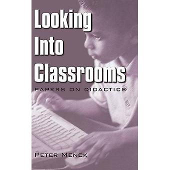 Looking Into Classrooms Papers on Didactics by Menck & Peter