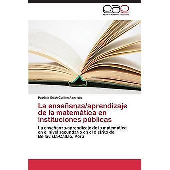 La Enseanzaaprendizaje De La Matemtica de Instituciones Pblicas von Guilln Aparicio Patricia Edith