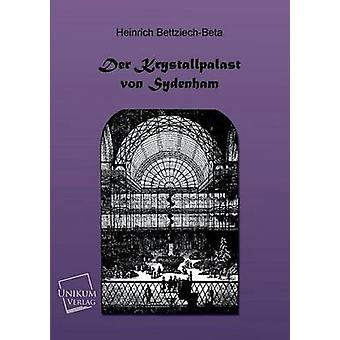 Der Kristallpalast Von Sydenham by BettziechBeta & Heinrich
