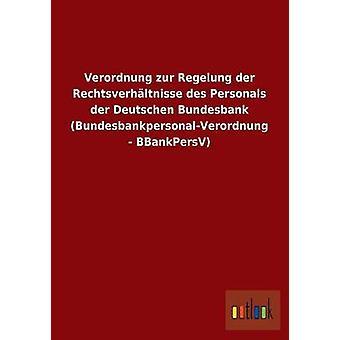 Verordnung Zur Regelung Der Rechtsverhaltnisse Des Personals Der Deutschen Bundesbank BundesbankpersonalVerordnung Bbankpersv da Outlook Verlag