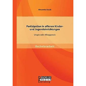 Partizipation i Offenen Kinder Und Jugendeinrichtungen Utopie Oder Alltagspraxis av Kozak & Alexandra