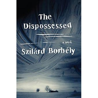 The Dispossessed - A Novel by Szilard Borbely - 9780062364081 Book