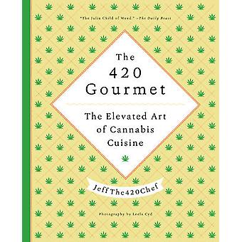 The 420 Gourmet - The Elevated Art of Cannabis Cuisine by JeffThe420Ch