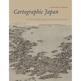 Cartographic Japan - A History in Maps by Karen Wigen - Fumiko Sugimot