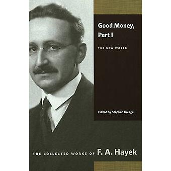 Good Money - Part I - The New World by F. A. Hayek - Bruce Caldwell - 9