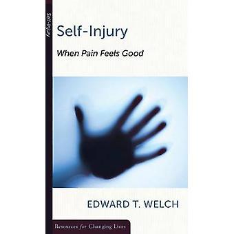 Self-Injury - When Pain Feels Good by Edward T Welch - 9780875526973 B