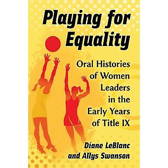 Playing for Equality - Oral Histories of Women Leaders in the Early Ye