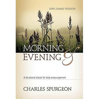 Morning & Evening - King James Version  - A Devotional Classic for Dai