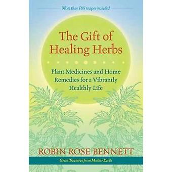 The Gift of Healing Herbs - Plant Medicines and Home Remedies for a Vi