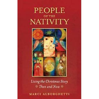 People of the Nativity - Living the Christmas Story - Then and Now by