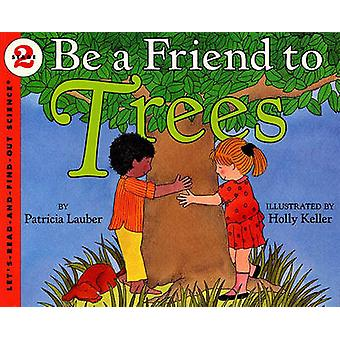 Be a Friend to Trees by Patricia Lauber - Holly Keller - 978078573339